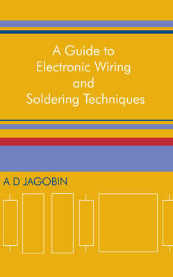 A Guide to Electronic Wiring and Soldering Techniques (Paperback)
