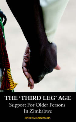 """The """"Third Leg"""" Age: Support for Older Persons in Zimbabwe (Paperback)"""