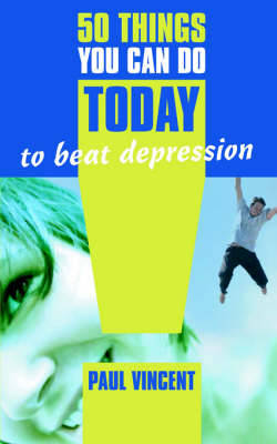 50 Things You Can Do Today to Beat Depression (Paperback)