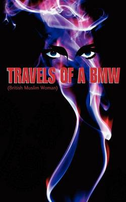 Travels of a BMW (British Muslim Woman) (Paperback)