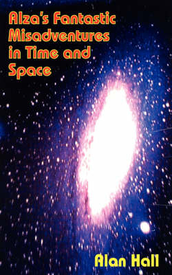 Alza's Fantastic Misadventures in Time and Space (Paperback)
