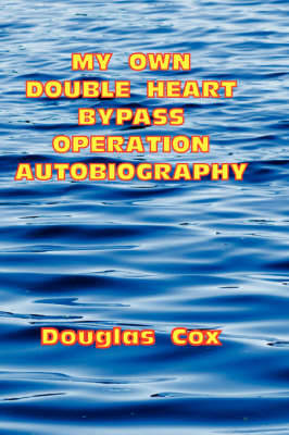My Own Double Heart Bypass Operation Autobiography (Hardback)