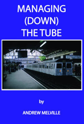 Managing (Down) the Tube: A Tale of Hard Graft and Shenanigans on the London Underground (Paperback)