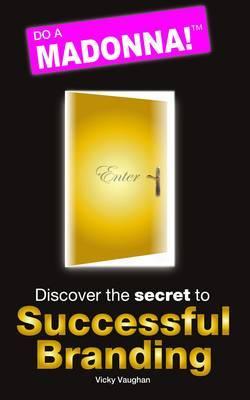 Do a Madonna: Discover the Secret to Successful Branding (Paperback)