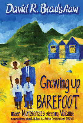 Growing Up Barefoot: Memories of a Colonial Cjildhood in a British Caribbean Island 1952-61 (Paperback)