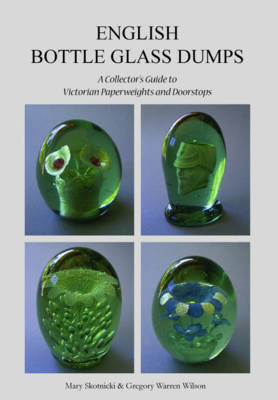 English Bottle Glass Dumps: A Collector's Guide to Victorian Paperweights and Doorstops (Paperback)