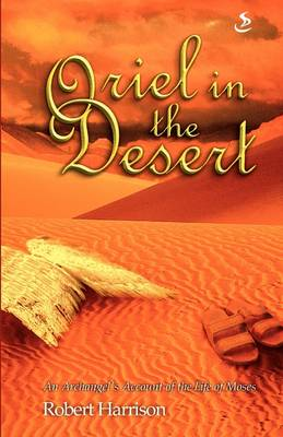 Oriel in the Desert: An Archangel's Account of the Life of Moses (Paperback)