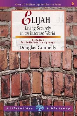 Elijah: Living Securely in an Insecure World - LifeBuilder Bible Study (Paperback)