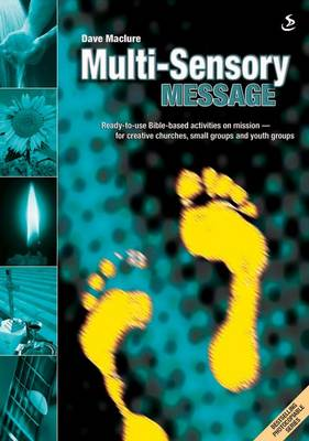 Multi-Sensory Message: Ready-to-use Bible-based Activities on Mission - For Creative Churches, Small Groups and Youth Groups - Multi-Sensory (Paperback)