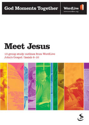 Meet Jesus: 13 Group Study Outlines from WordLive John's Gospel, Isaiah 6-10 - God Moments Together (Paperback)