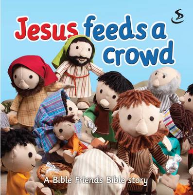 Jesus Feeds a Crowd: A Bible Friends Bible Story - Bible Friends (Board book)