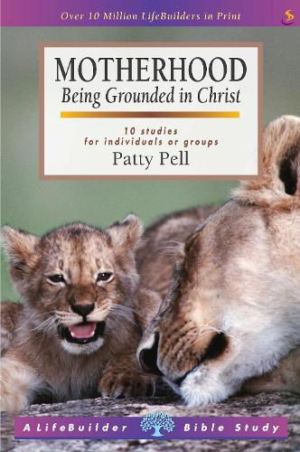 Motherhood: Being Grounded in Christ - LifeBuilder Bible Study (Paperback)