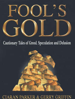 Fool's Gold: Cautionary Tales of Greed, Speculation and Delusion (Paperback)