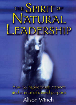 The Spirit of Natural Leadership: How to Inspire Trust, Respect and a Sense of Shared Purpose (Paperback)