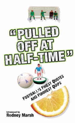 """Pulled Off at Half-time"": Football's Finest Quotes and Funniest Quips (Hardback)"