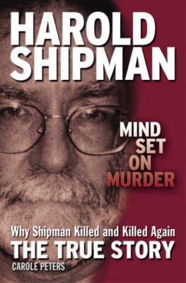 Harold Shipman - Mind Set on Murder: Why Shipman Killed, and Killed Again - The True Story (Paperback)
