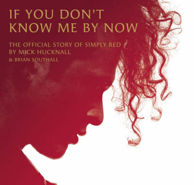 """If You Don't Know Me by Now: The Official Story of """"Simply Red"""" (Hardback)"""
