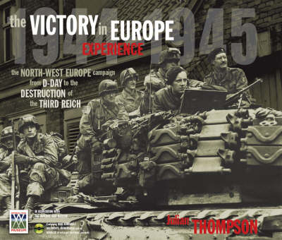 Imperial War Museum's Victory in Europe Experience: From D-day to the Destruction of the Third Reich