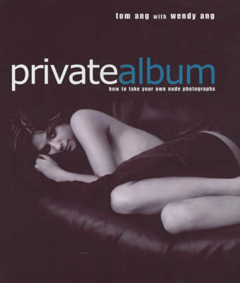 Private Album: How to Take Your Own Nude Photographs (Hardback)