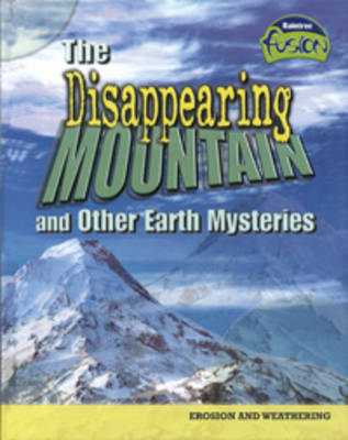 The Disappearing Mountain and Other Earth Mysteries - Raintree Fusion: Geography (Paperback)