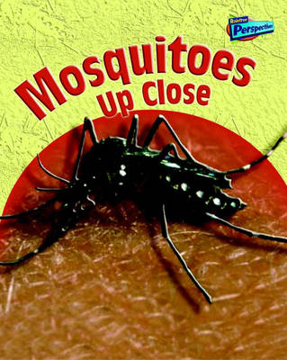 Mosquitoes Up Close - Raintree Perspectives: Minibeasts Up Close (Paperback)