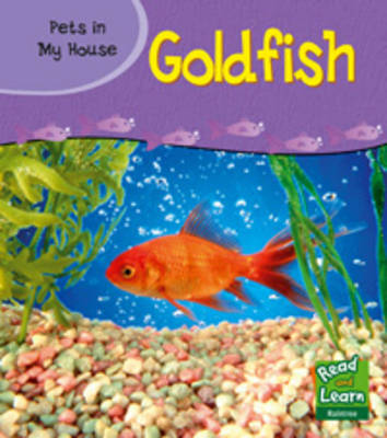 Goldfish - Read and Learn: Pets in My House (Paperback)