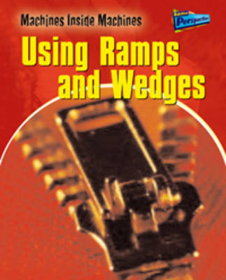 Using Ramps and Wedges - Raintree Perspectives: Machines Inside Machines (Paperback)