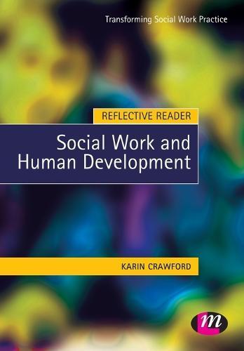 Reflective Reader: Social Work and Human Development - Transforming Social Work Practice Series (Paperback)