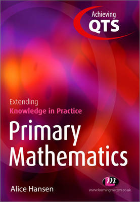 Primary Mathematics: Extending Knowledge in Practice - Achieving QTS Extending Knowledge in Practice LM Series (Paperback)