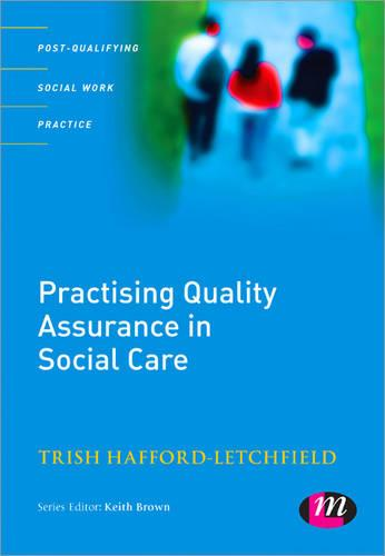Practising Quality Assurance in Social Care - Post-Qualifying Social Work Practice Series (Paperback)