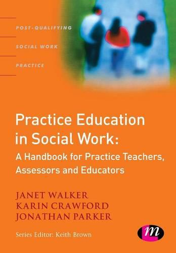 Practice Education in Social Work: A Handbook for Practice Teachers, Assessors and Educators - Post-Qualifying Social Work Practice Series (Paperback)