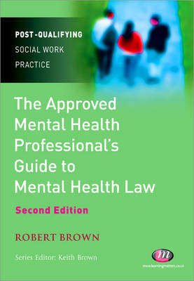 The Approved Mental Health Professional's Guide to Mental Health Law - Post-Qualifying Social Work Practice Series (Paperback)