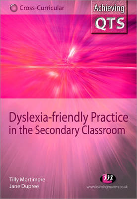 Dyslexia-friendly Practice in the Secondary Classroom - Achieving QTS Cross-Curricular Strand Series (Paperback)