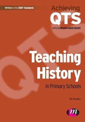 Teaching History in Primary Schools - Achieving QTS Series (Paperback)