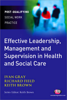 Effective Leadership, Management and Supervision in Health and Social Care - Post-Qualifying Social Work Practice Series (Paperback)