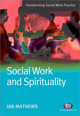 Social Work and Spirituality - Transforming Social Work Practice Series (Paperback)