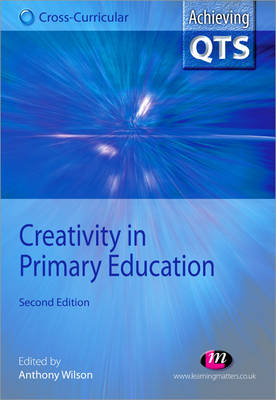 Creativity in Primary Education - Achieving QTS Cross-curricular Strand Series (Paperback)