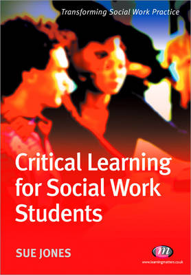 Critical Learning for Social Work Students: A Student Guide - Transforming Social Work Practice Series (Paperback)