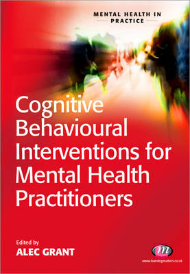 Cognitive Behavioural Interventions for Mental Health Practitioners - Mental Health in Practice Series (Paperback)