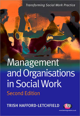 Management and Organisations in Social Work - Transforming Social Work Practice Series (Paperback)