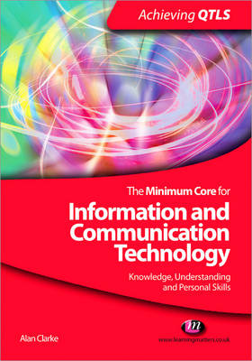 The Minimum Core for Information and Communication Technology: Knowledge, Understanding and Personal Skills - Achieving QTLS Series (Paperback)