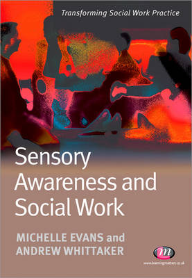 Sensory Awareness and Social Work - Transforming Social Work Practice Series (Paperback)