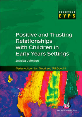 Positive and Trusting Relationships with Children in Early Years Settings - Achieving EYPS Series (Paperback)