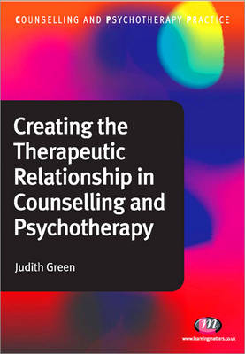 Creating the Therapeutic Relationship in Counselling and Psychotherapy - Counselling and Psychotherapy Practice Series (Paperback)