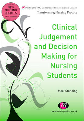 Clinical Judgement and Decision Making for Nursing Students - Transforming Nursing Practice Series (Paperback)
