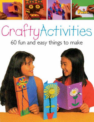 Crafty Activities: Over 50 Fun and Easy Things to Make (Paperback)