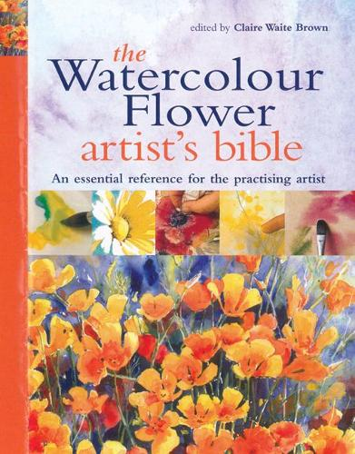 The Watercolour Flower Artist's Bible: An Essential Reference for the Practising Artist - Artist's Bible (Spiral bound)