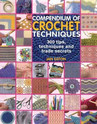 Compendium of Crochet Techniques: 300 Tips, Techniques and Trade Secrets (Paperback)