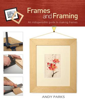 Frames and Framing: An Indispensible Guide to Making Frames (Paperback)