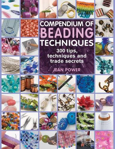 Compendium of Beading Techniques: 300 Tips, Techniques and Trade Secrets (Paperback)